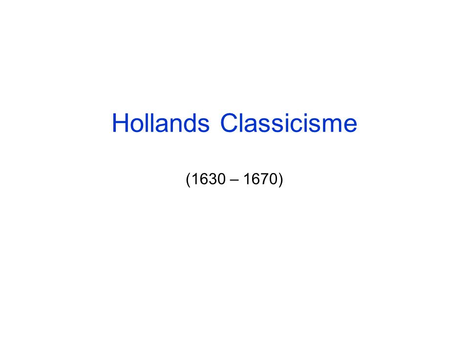 Hollands Classicisme (1630 – 1670)