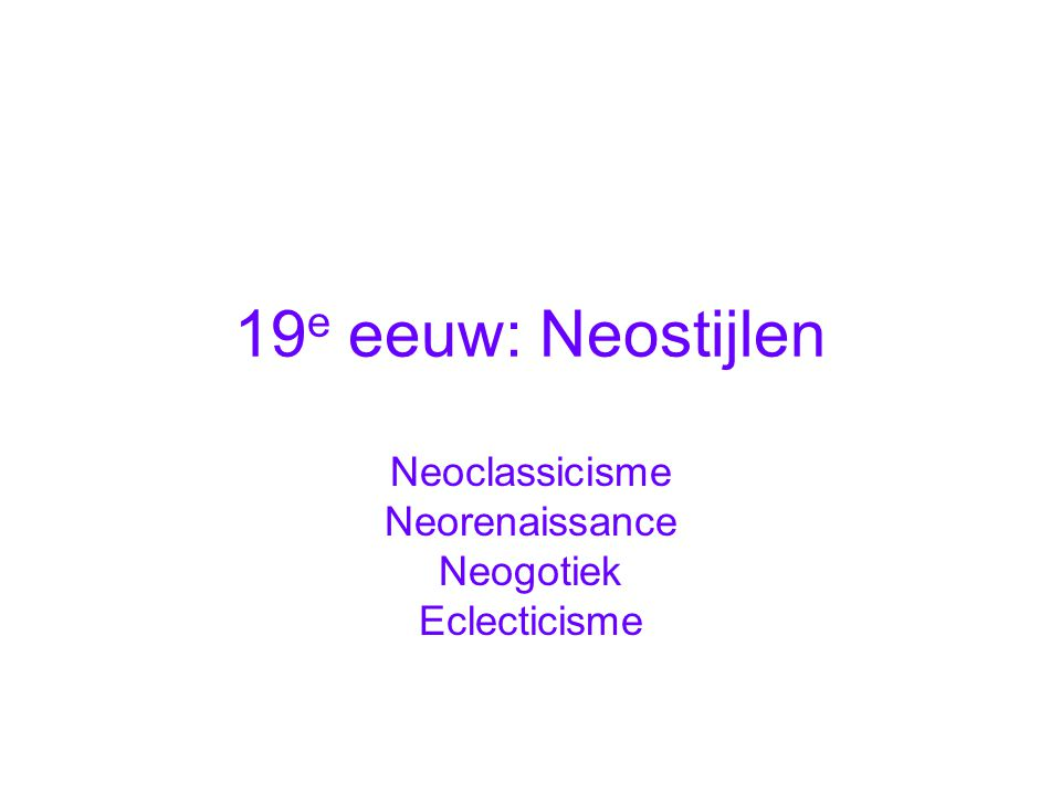Neoclassicisme Neorenaissance Neogotiek Eclecticisme