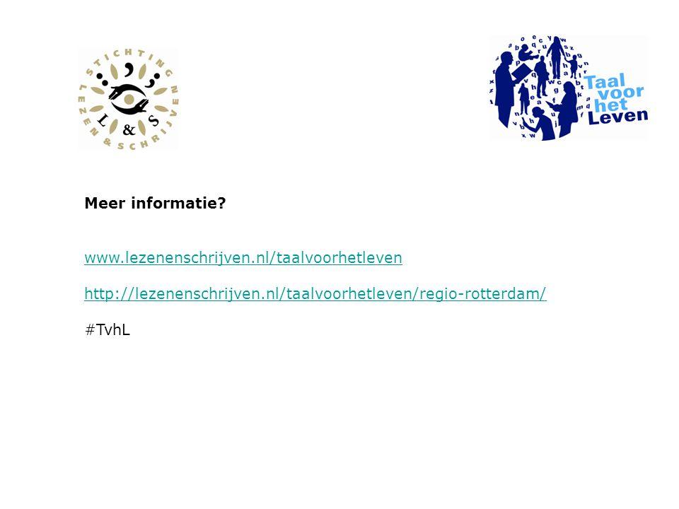 Meer informatie www.lezenenschrijven.nl/taalvoorhetleven. http://lezenenschrijven.nl/taalvoorhetleven/regio-rotterdam/