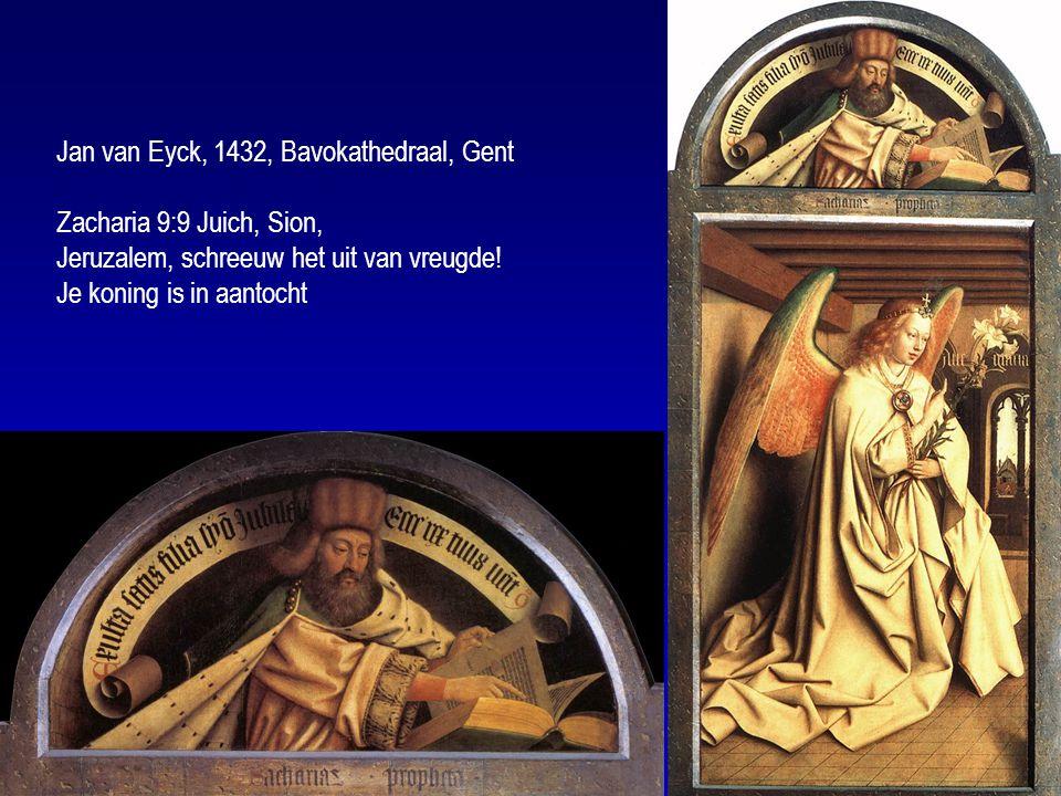 Jan van Eyck, 1432, Bavokathedraal, Gent Zacharia 9:9 Juich, Sion, Jeruzalem, schreeuw het uit van vreugde.