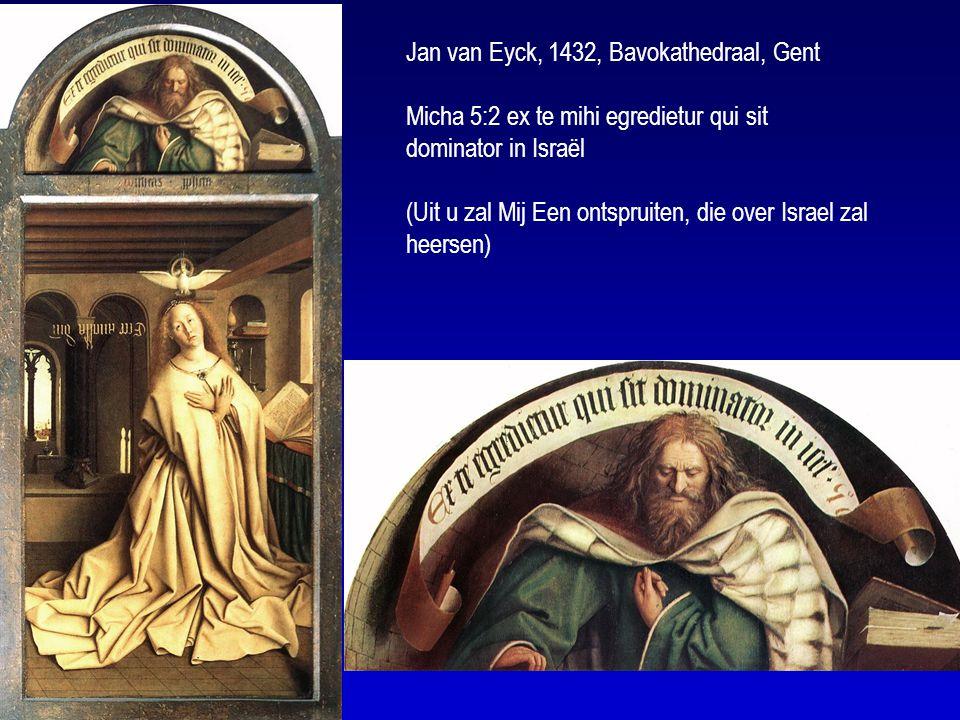 Jan van Eyck, 1432, Bavokathedraal, Gent Micha 5:2 ex te mihi egredietur qui sit dominator in Israël (Uit u zal Mij Een ontspruiten, die over Israel zal heersen)
