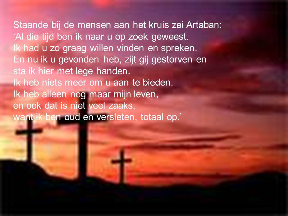 Staande bij de mensen aan het kruis zei Artaban: