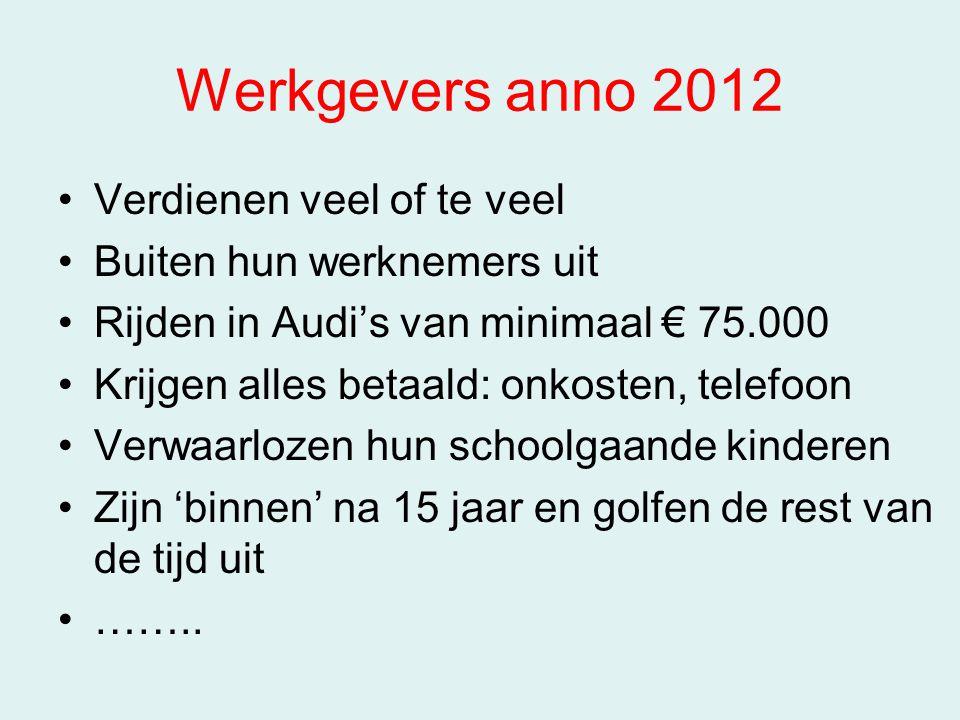 Werkgevers anno 2012 Verdienen veel of te veel