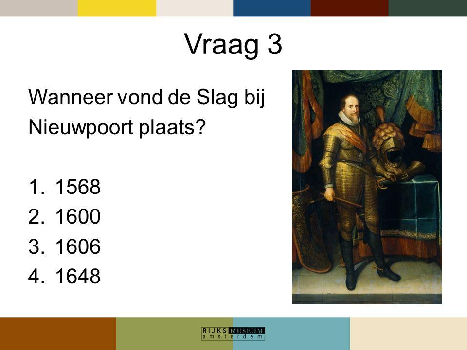 Vraag 3 Wanneer vond de Slag bij Nieuwpoort plaats 1568 1600 1606