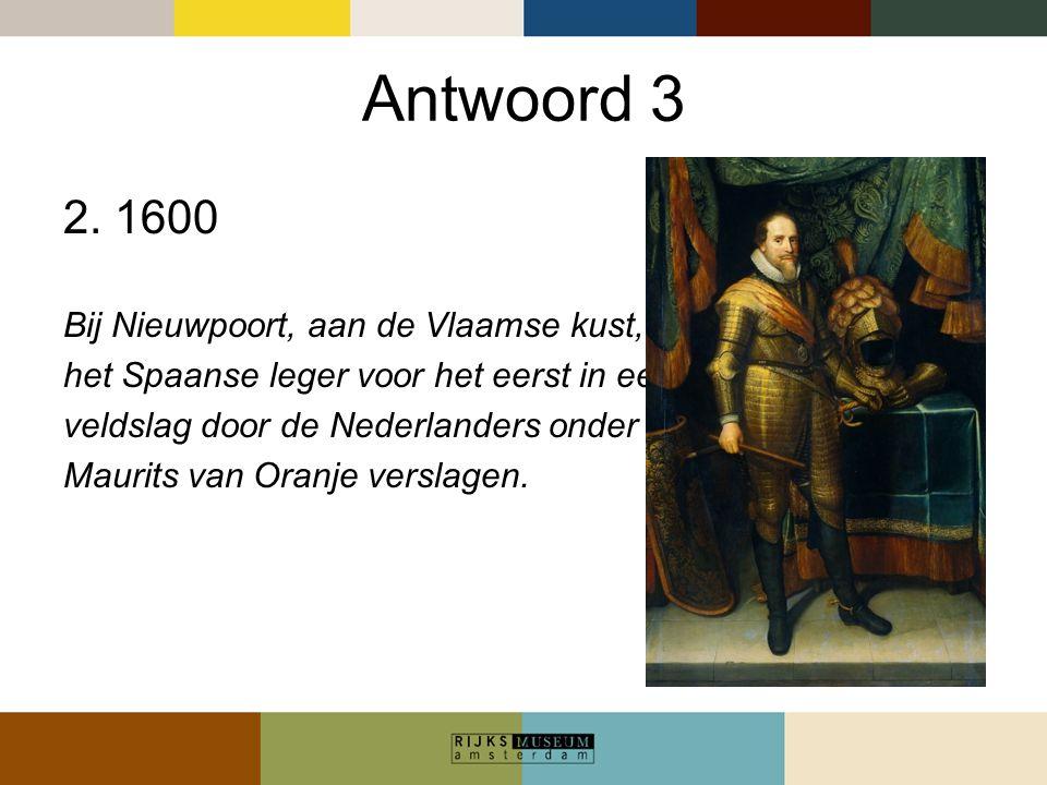 Antwoord 3 2. 1600 Bij Nieuwpoort, aan de Vlaamse kust, werd