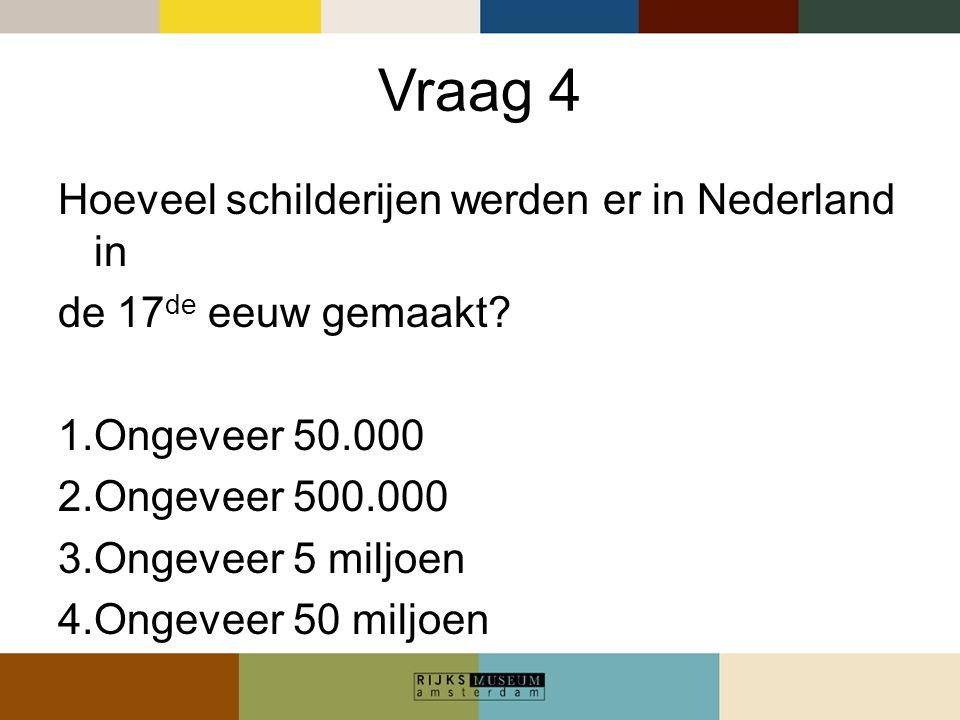 Vraag 4 Hoeveel schilderijen werden er in Nederland in