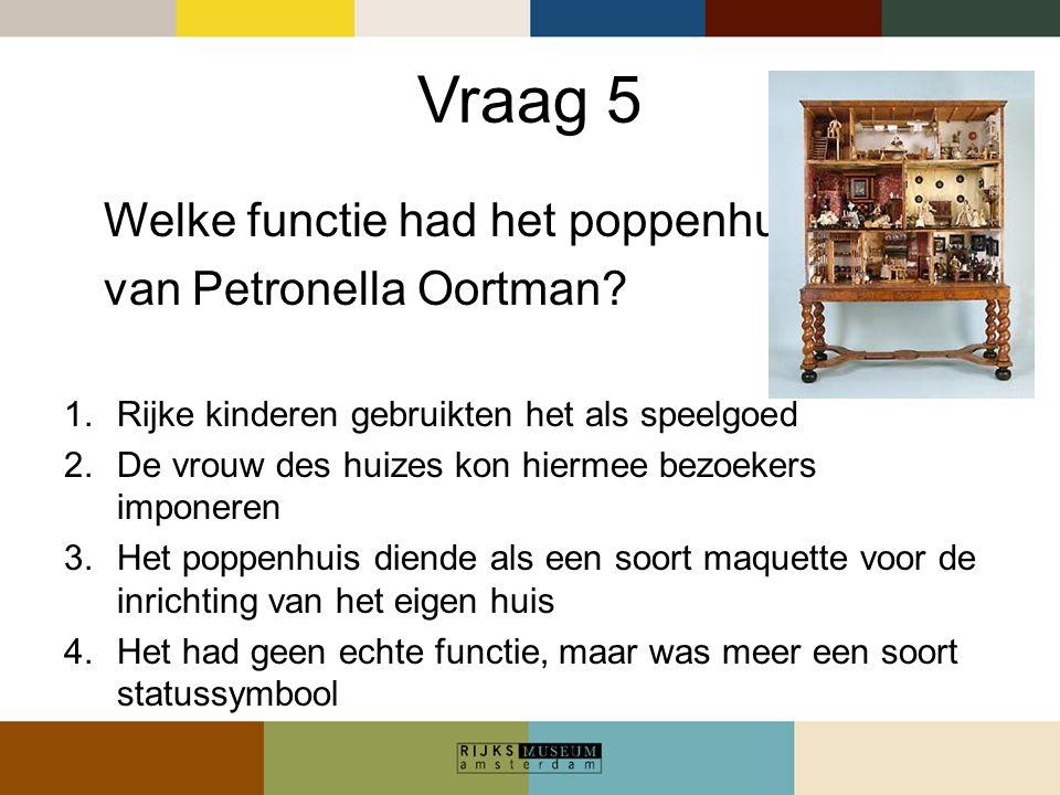 Vraag 5 Welke functie had het poppenhuis van Petronella Oortman