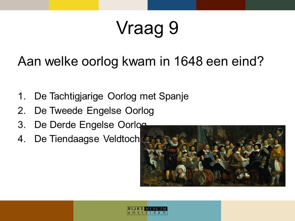 Vraag 9 Aan welke oorlog kwam in 1648 een eind