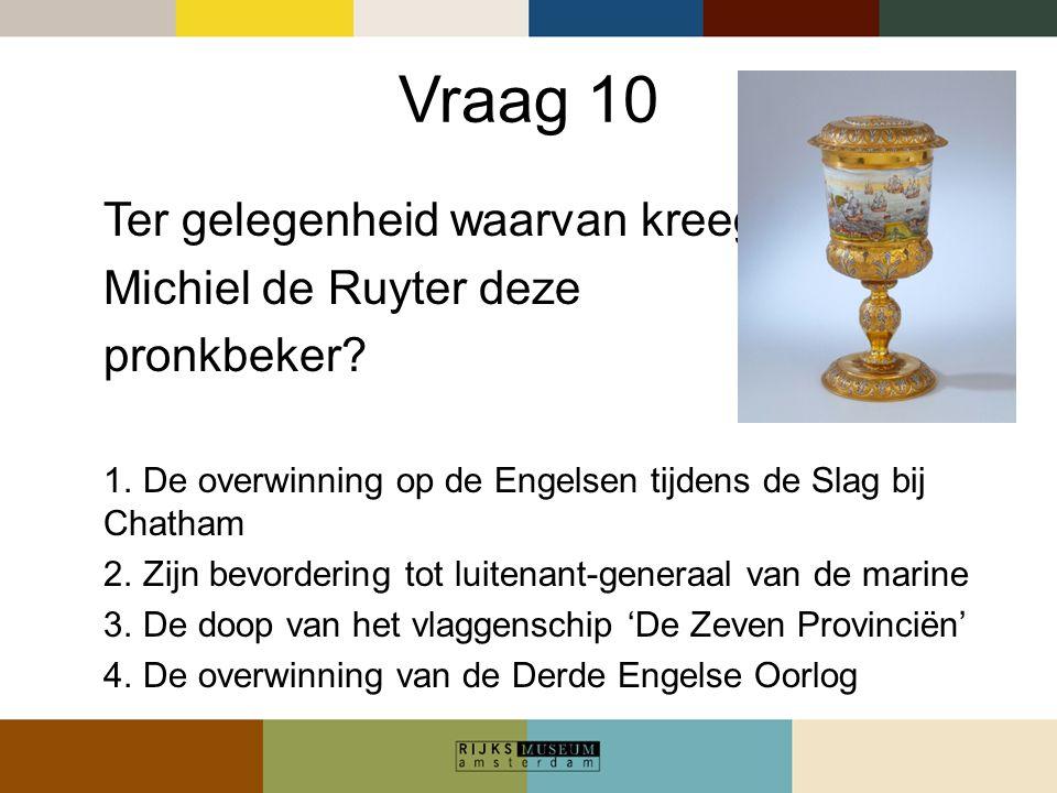 Vraag 10 Ter gelegenheid waarvan kreeg Michiel de Ruyter deze
