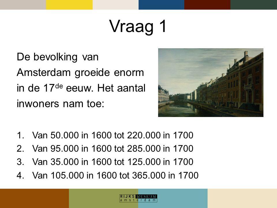 Vraag 1 De bevolking van Amsterdam groeide enorm