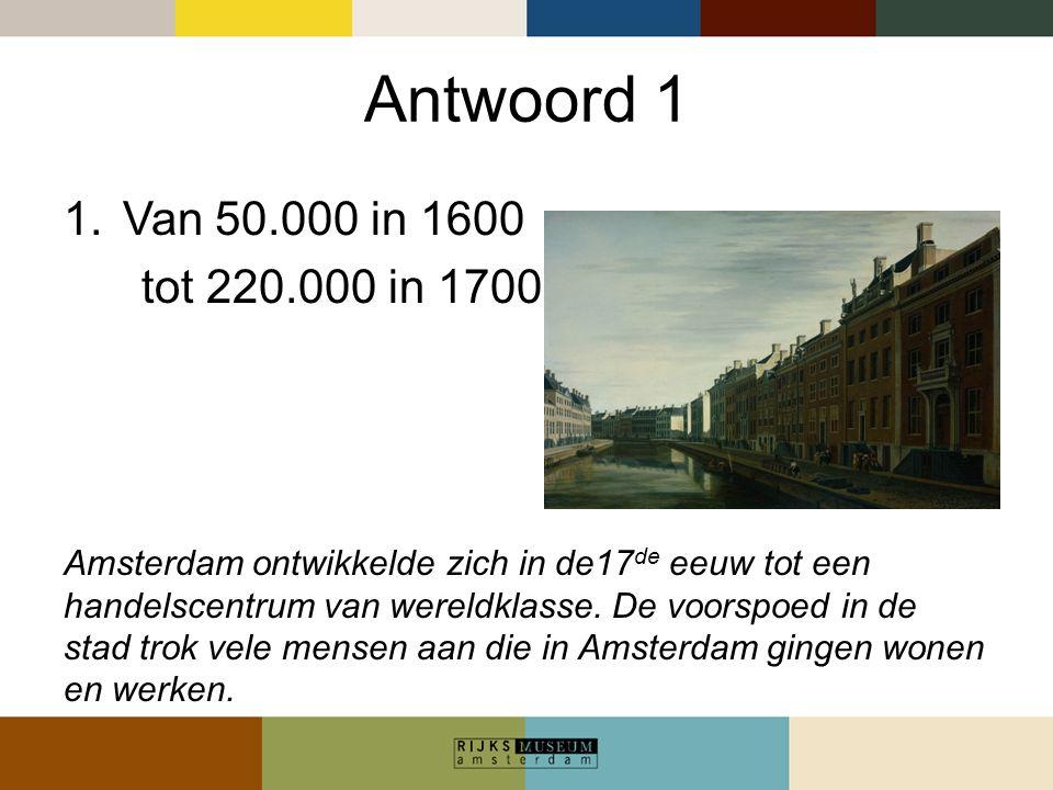 Antwoord 1 Van 50.000 in 1600. tot 220.000 in 1700.