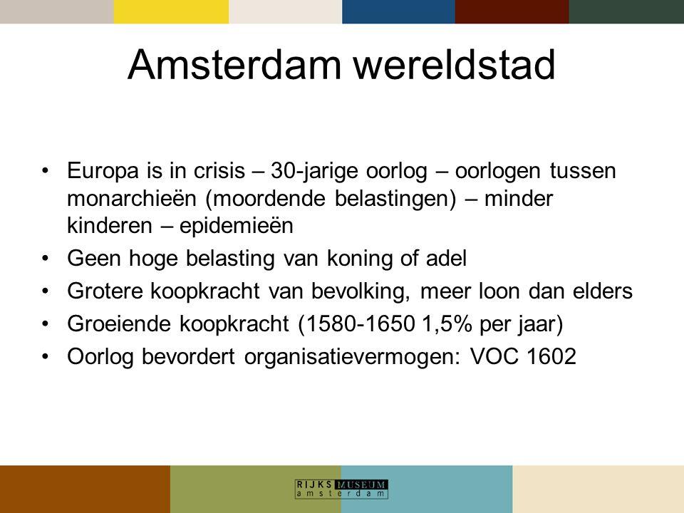Amsterdam wereldstad Europa is in crisis – 30-jarige oorlog – oorlogen tussen monarchieën (moordende belastingen) – minder kinderen – epidemieën.