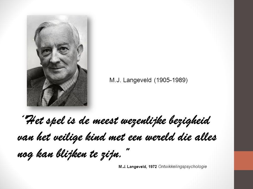 M.J. Langeveld (1905-1989) ' Het spel is de meest wezenlijke bezigheid van het veilige kind met een wereld die alles nog kan blijken te zijn.