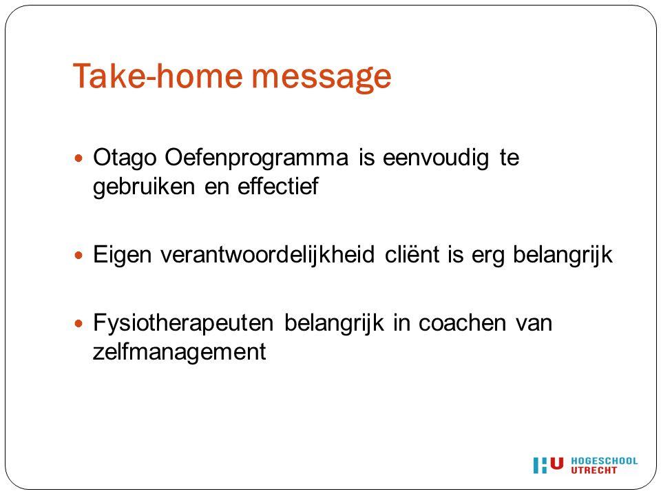 Take-home message Otago Oefenprogramma is eenvoudig te gebruiken en effectief. Eigen verantwoordelijkheid cliënt is erg belangrijk.