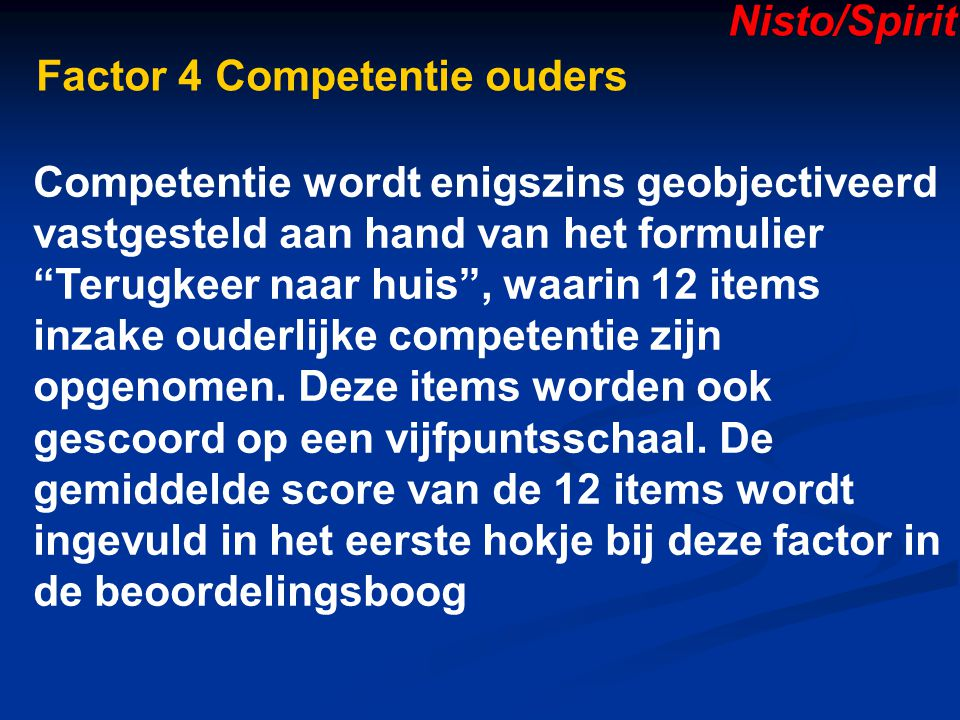 Nisto/Spirit Factor 4 Competentie ouders. Competentie wordt enigszins geobjectiveerd. vastgesteld aan hand van het formulier.