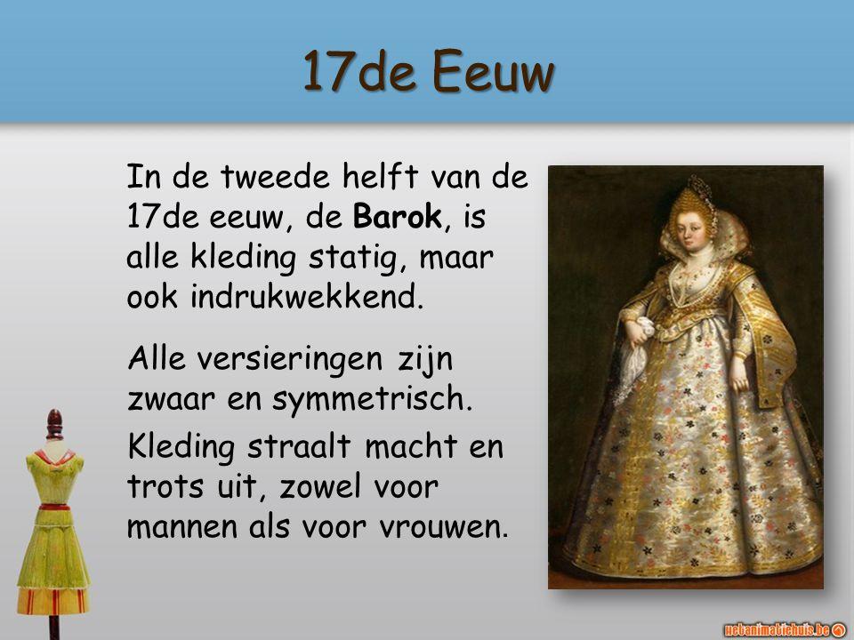 17de Eeuw In de tweede helft van de 17de eeuw, de Barok, is alle kleding statig, maar ook indrukwekkend.