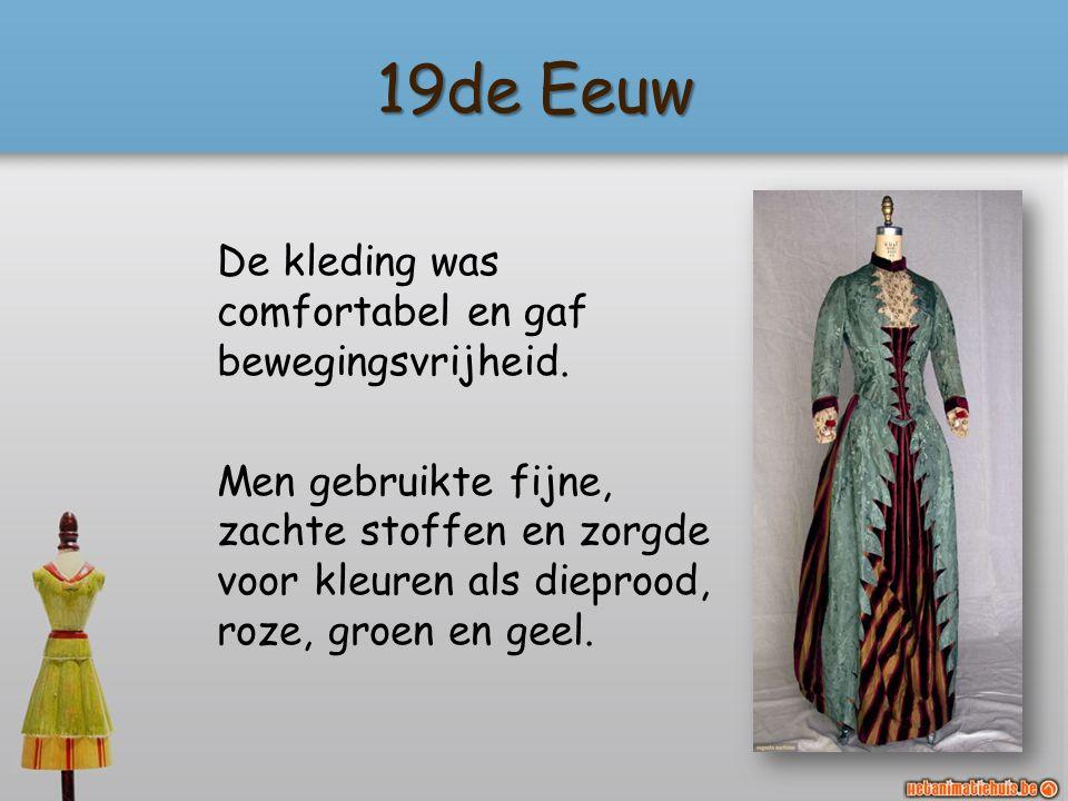 19de Eeuw De kleding was comfortabel en gaf bewegingsvrijheid.