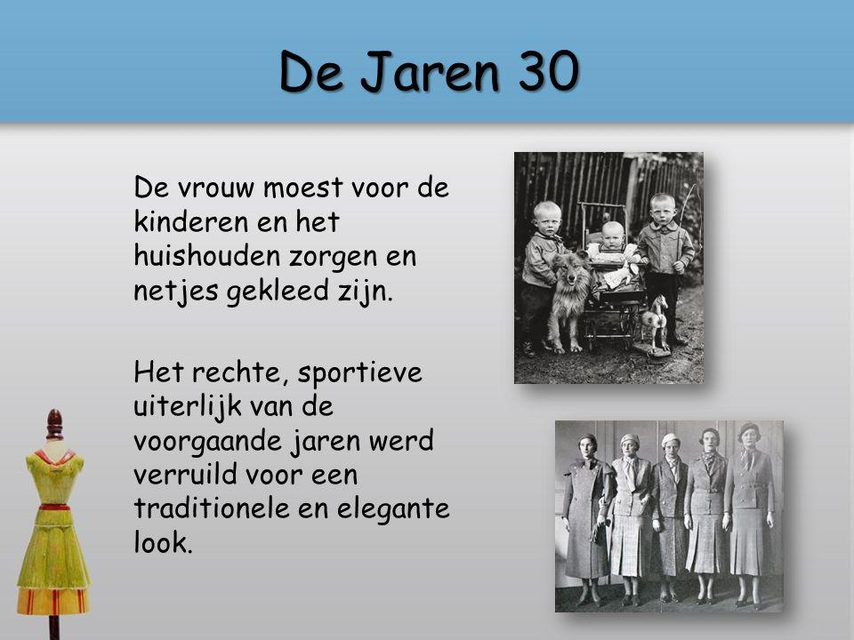 De Jaren 30 De vrouw moest voor de kinderen en het huishouden zorgen en netjes gekleed zijn.