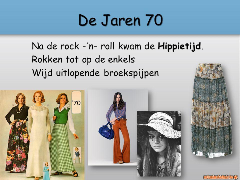 De Jaren 70 Na de rock -´n- roll kwam de Hippietijd.