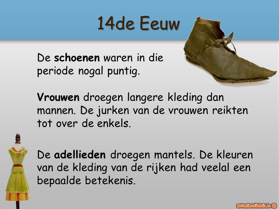 14de Eeuw De schoenen waren in die periode nogal puntig.