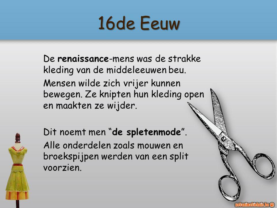 16de Eeuw De renaissance-mens was de strakke kleding van de middeleeuwen beu.
