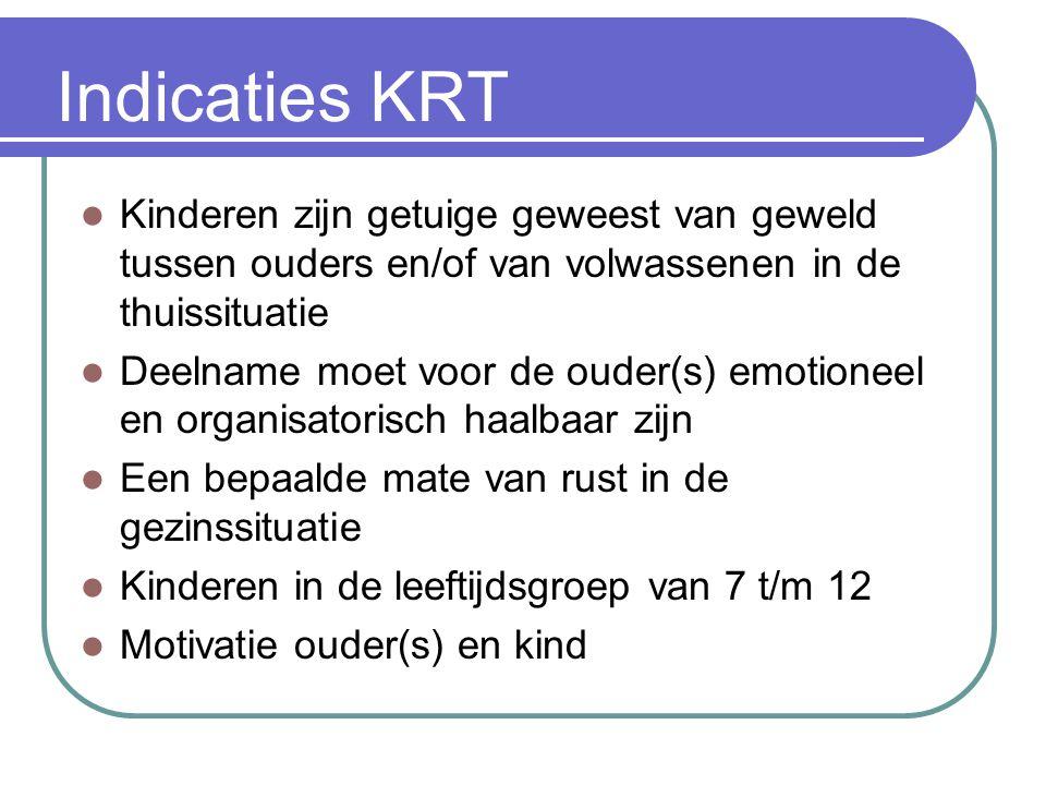 Indicaties KRT Kinderen zijn getuige geweest van geweld tussen ouders en/of van volwassenen in de thuissituatie.
