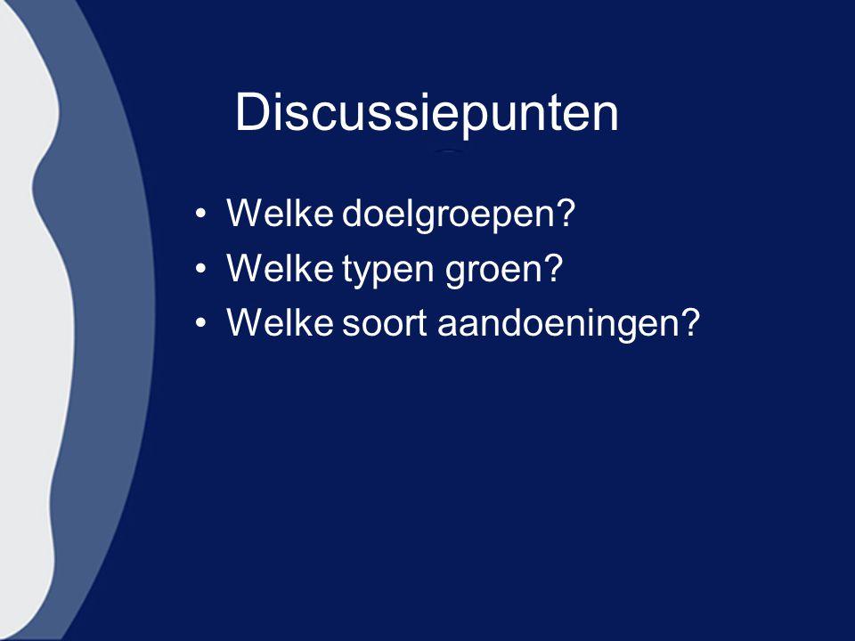 Discussiepunten Welke doelgroepen Welke typen groen