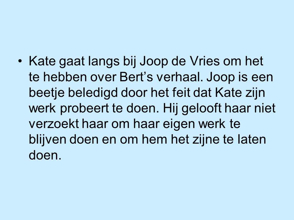 Kate gaat langs bij Joop de Vries om het te hebben over Bert's verhaal