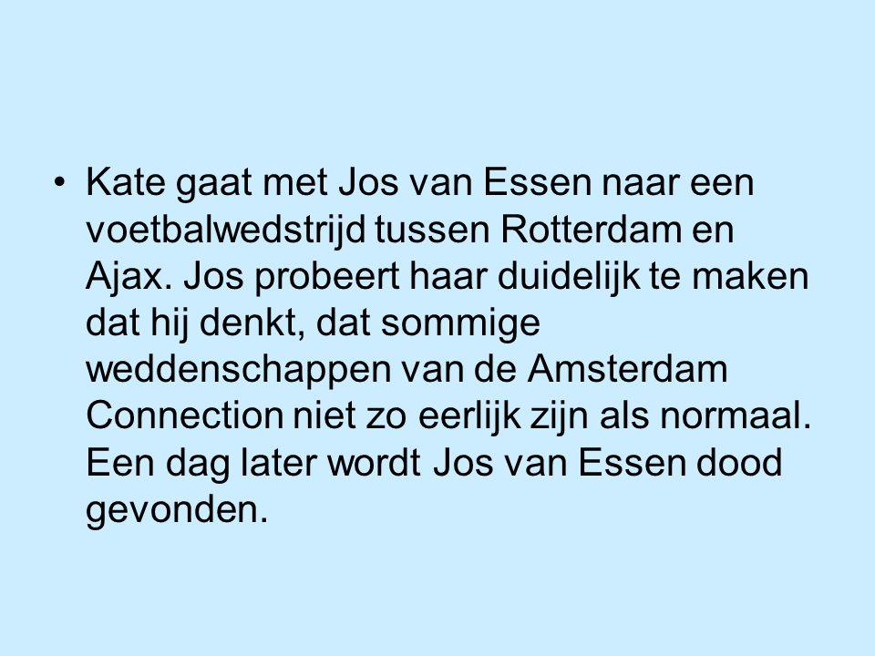 Kate gaat met Jos van Essen naar een voetbalwedstrijd tussen Rotterdam en Ajax.