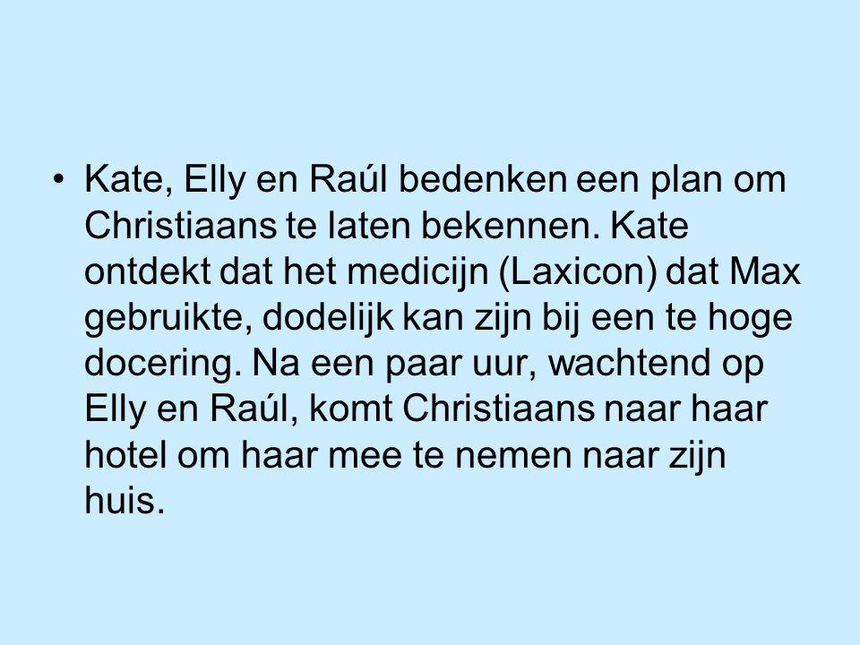 Kate, Elly en Raúl bedenken een plan om Christiaans te laten bekennen