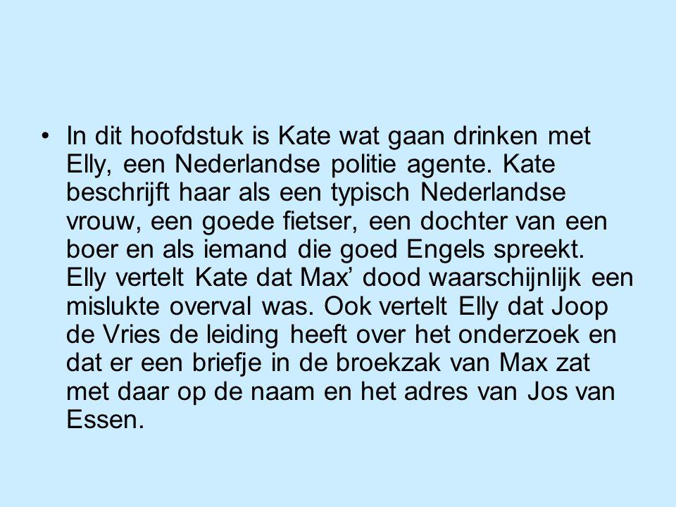 In dit hoofdstuk is Kate wat gaan drinken met Elly, een Nederlandse politie agente.