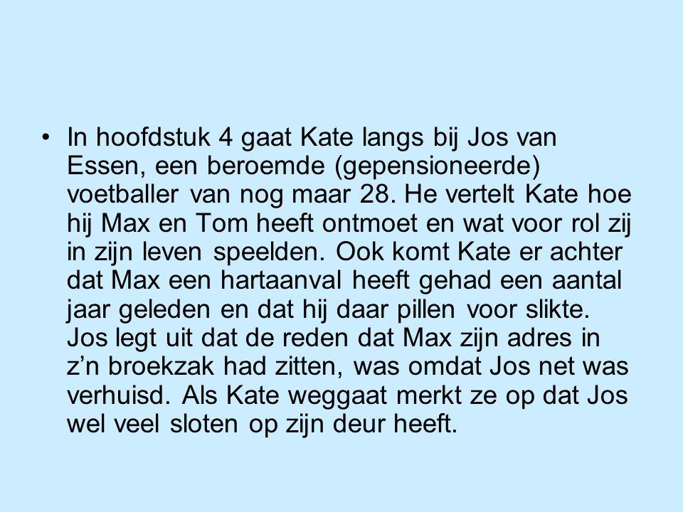 In hoofdstuk 4 gaat Kate langs bij Jos van Essen, een beroemde (gepensioneerde) voetballer van nog maar 28.