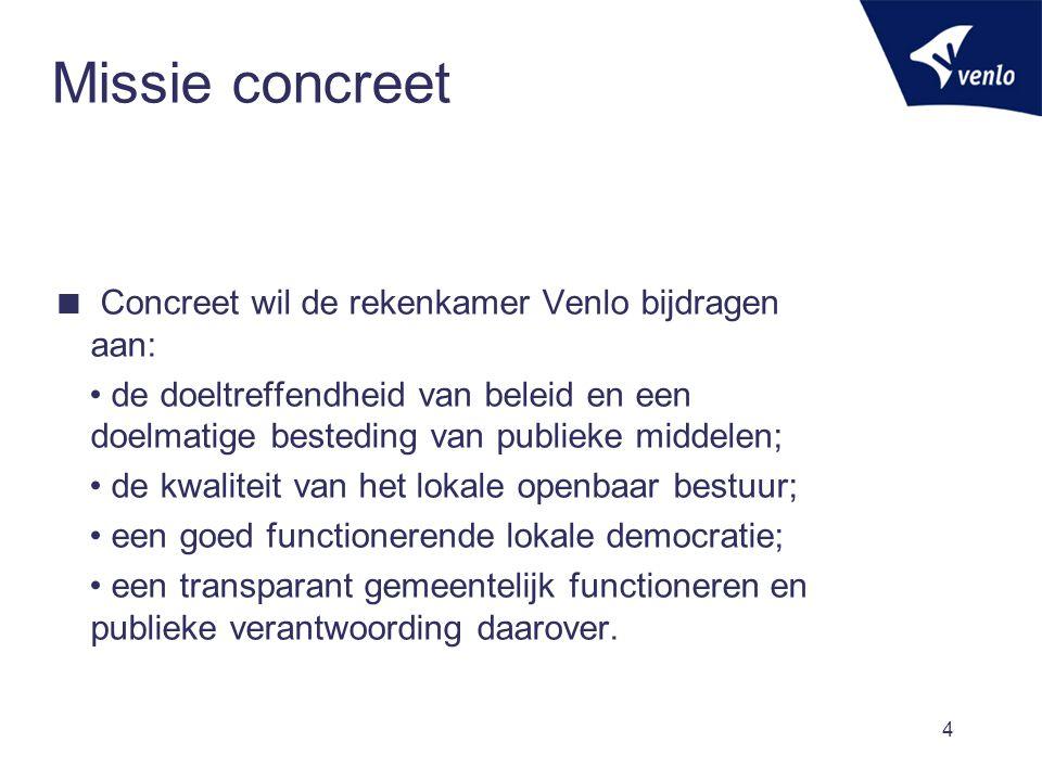Missie concreet Concreet wil de rekenkamer Venlo bijdragen aan: