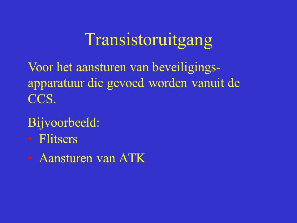 Transistoruitgang Voor het aansturen van beveiligings-apparatuur die gevoed worden vanuit de CCS. Bijvoorbeeld: