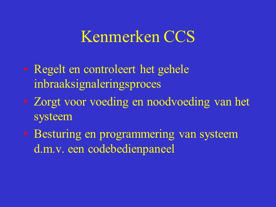 Kenmerken CCS Regelt en controleert het gehele inbraaksignaleringsproces. Zorgt voor voeding en noodvoeding van het systeem.