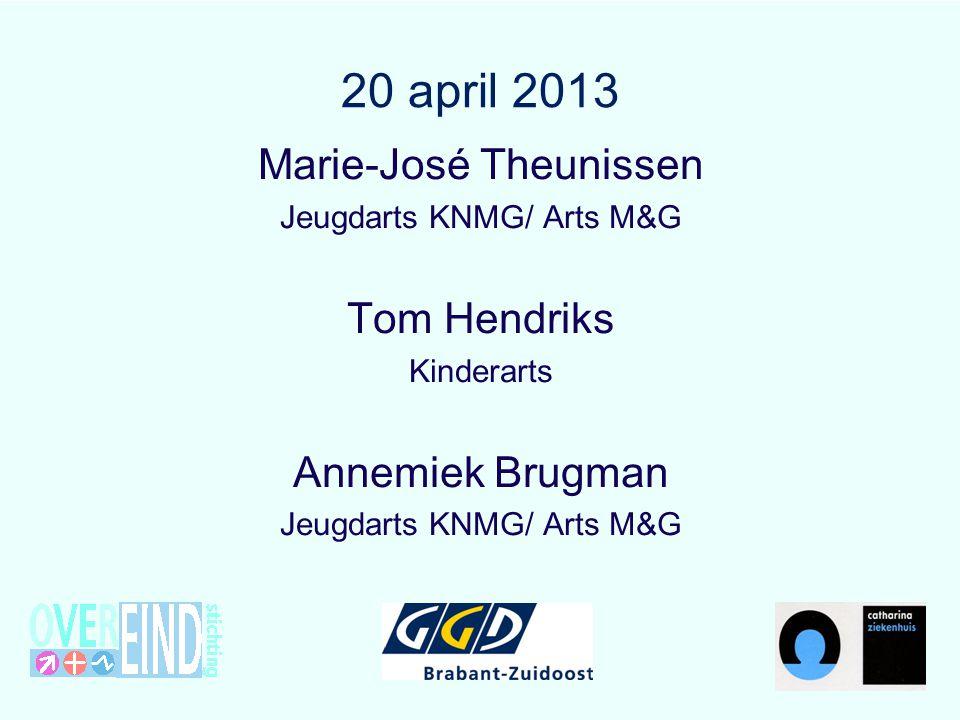 20 april 2013 Marie-José Theunissen Tom Hendriks Annemiek Brugman