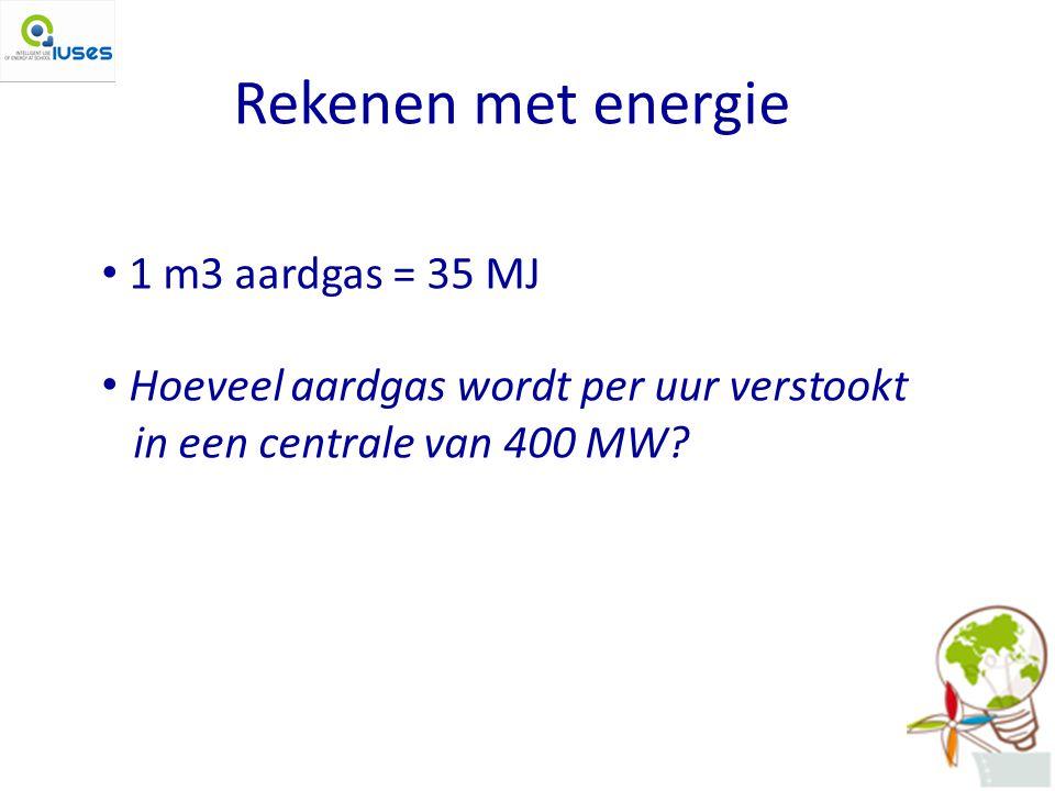 Rekenen met energie 1 m3 aardgas = 35 MJ