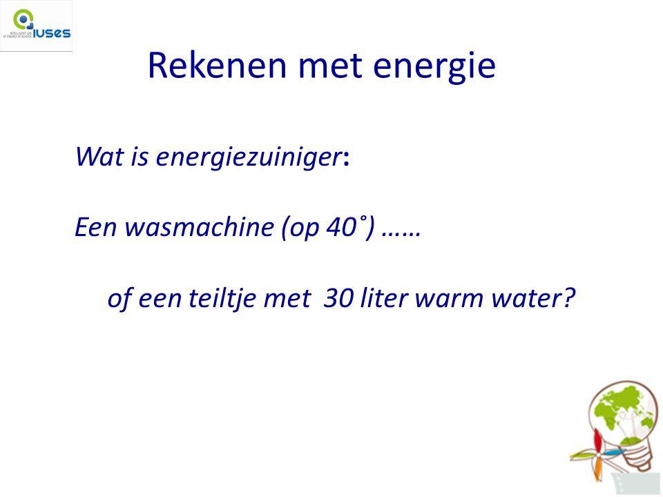 Rekenen met energie Wat is energiezuiniger: Een wasmachine (op 40˚) ……