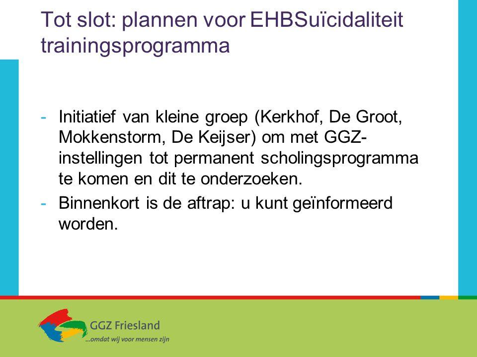 Tot slot: plannen voor EHBSuïcidaliteit trainingsprogramma