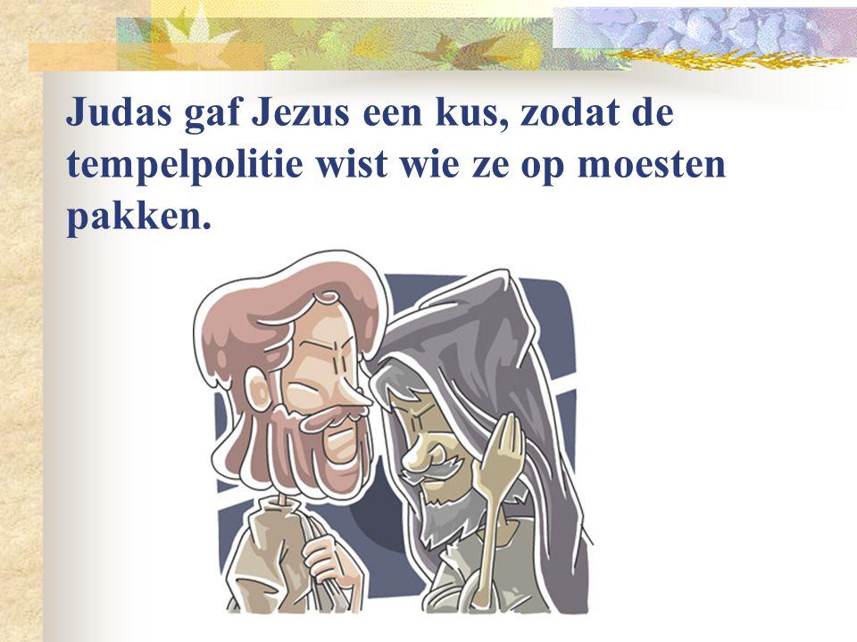Judas gaf Jezus een kus, zodat de tempelpolitie wist wie ze op moesten pakken.