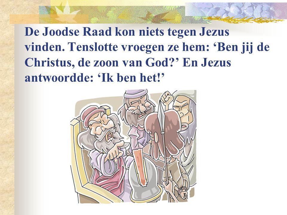 De Joodse Raad kon niets tegen Jezus vinden