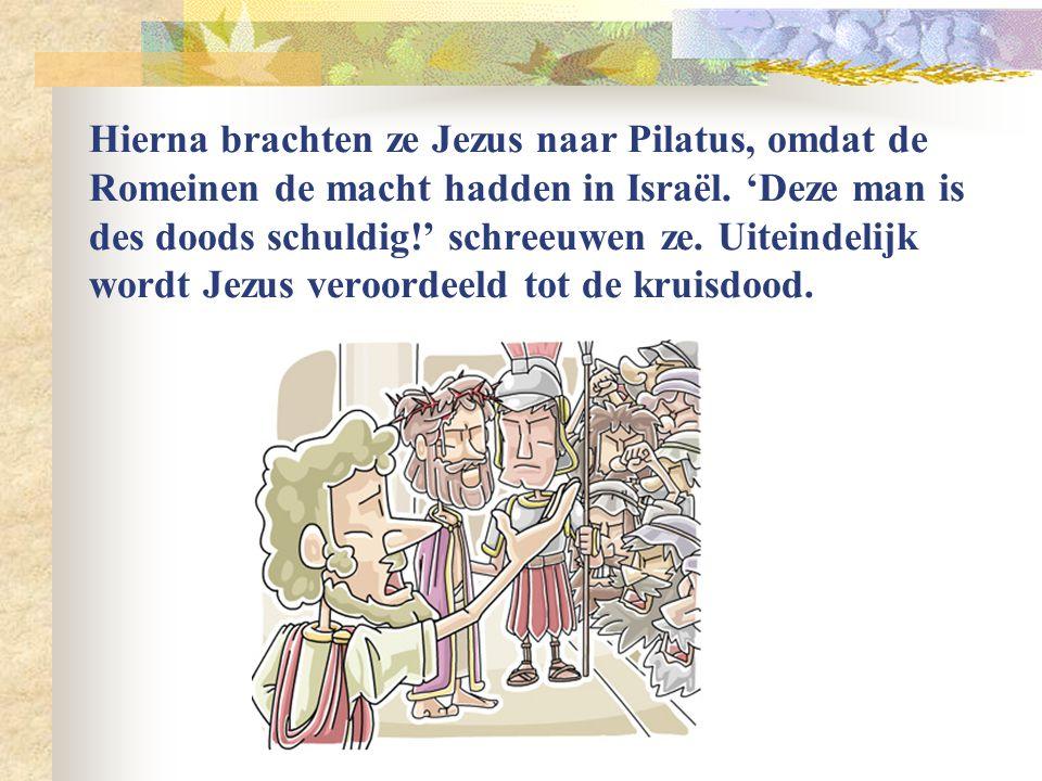 Hierna brachten ze Jezus naar Pilatus, omdat de Romeinen de macht hadden in Israël.