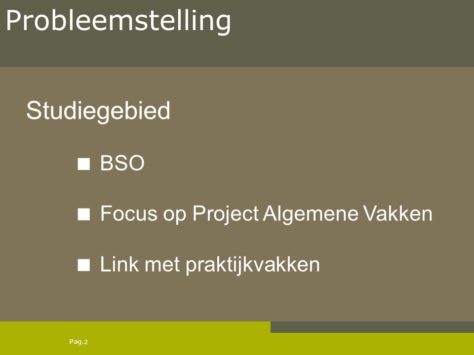 Probleemstelling Studiegebied  BSO  Focus op Project Algemene Vakken