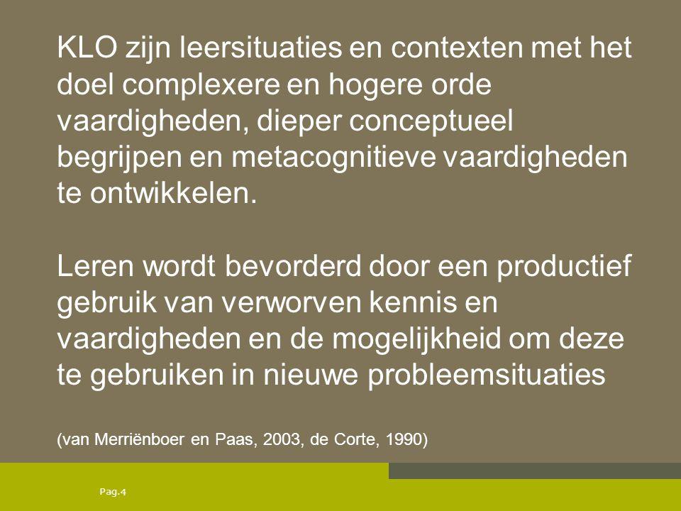 KLO zijn leersituaties en contexten met het doel complexere en hogere orde vaardigheden, dieper conceptueel begrijpen en metacognitieve vaardigheden te ontwikkelen.