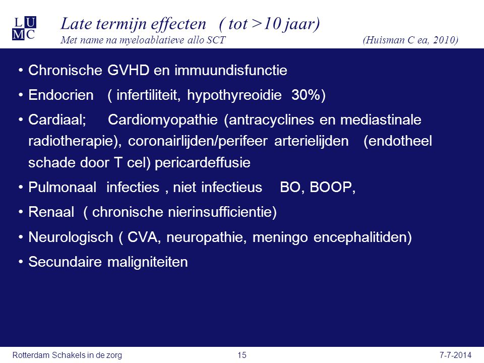 Late termijn effecten ( tot >10 jaar) Met name na myeloablatieve allo SCT (Huisman C ea, 2010)