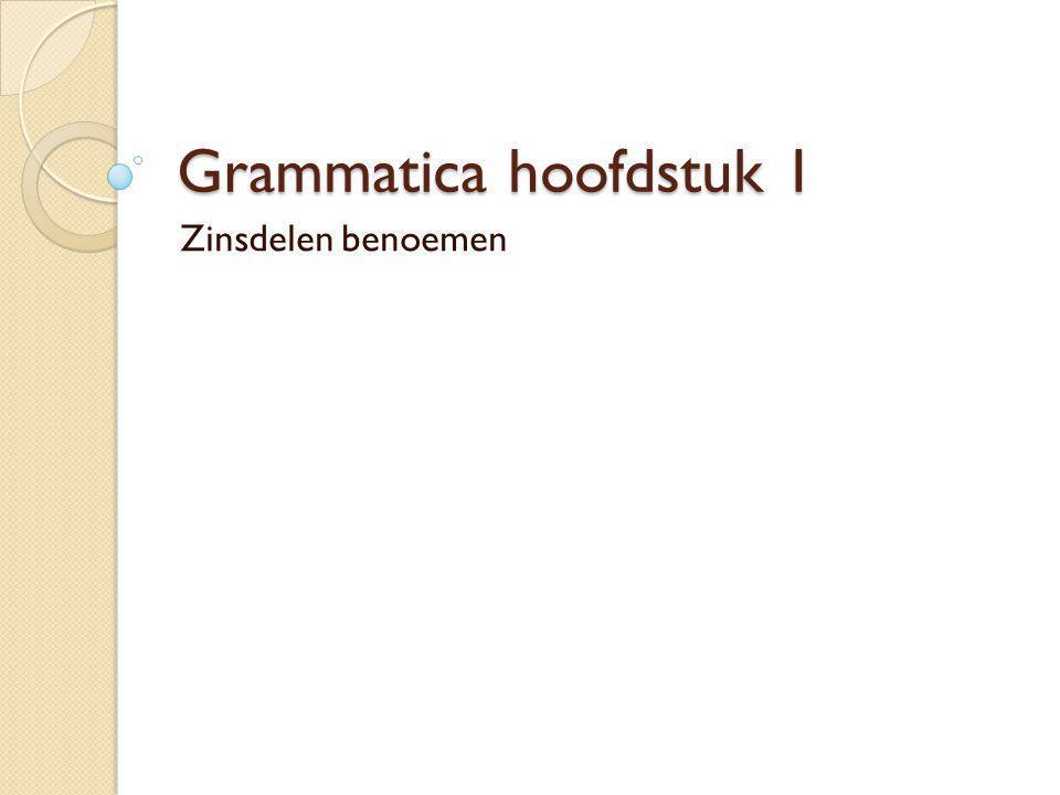 Grammatica hoofdstuk 1 Zinsdelen benoemen