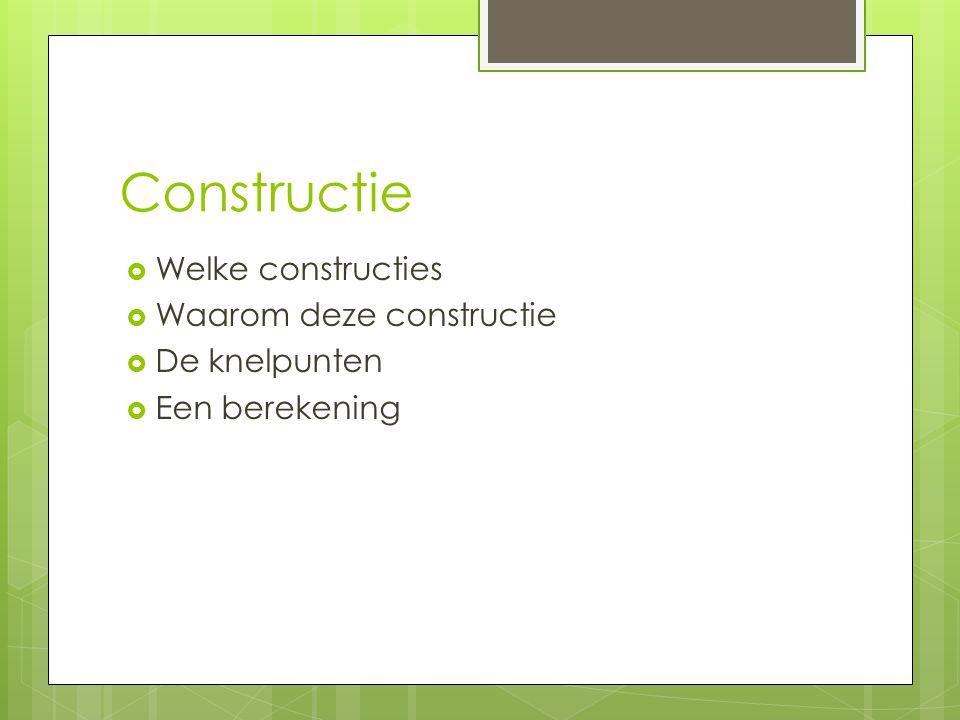 Constructie Welke constructies Waarom deze constructie De knelpunten