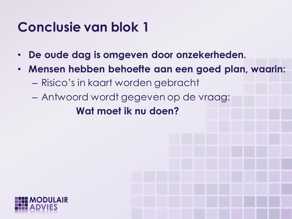 Conclusie van blok 1 De oude dag is omgeven door onzekerheden.