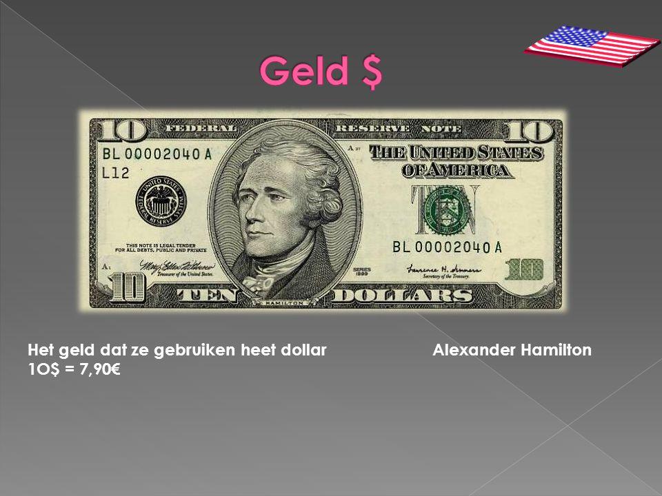 Geld $ Het geld dat ze gebruiken heet dollar Alexander Hamilton