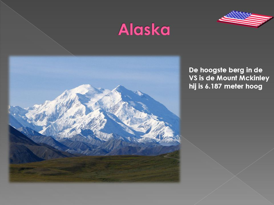 Alaska De hoogste berg in de VS is de Mount Mckinley hij is 6.187 meter hoog